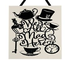 We're all mad here - Alice in wonderland - Handmade wooden Plaque