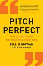 Pitch Perfect: How to Say It Right the First Time, Every Time by Bill McGowan