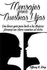 Mensajes para Nuestras Hijas : Una Breve Guía para Darle a Las Mujeres...