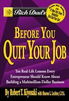 Rich Dads Before You Quit Your Job: 10 Real-Life Lessons Every Entrepreneur Sho