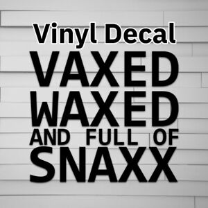 Vaxed Waxed Snacks Decal, Sticker, Snaxx Relax, Car Decal laptop decal window st