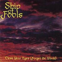 CLOSE YOUR EYES ( FORGET THE W - SHIP OF FOOLS