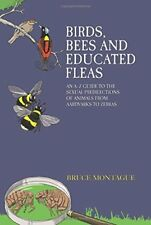 Birds, Bees and Educated Fleas: An A -Z Guide to the Sexual Predilections of Ani