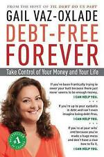 Debt-Free Forever: Take Control of Your Money and Your Life by Gail Vaz-Oxlade