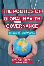 The Politics of Global Health Governance : United by Contagion by Tania J....