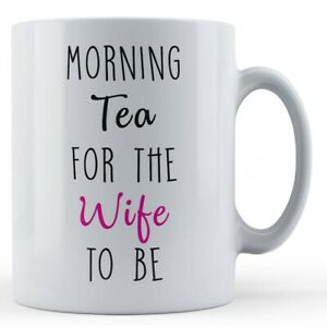 """Wedding, Bride, Engaged, Engagement """"Morning Tea For The Wife To Be"""" - Gift Mug"""