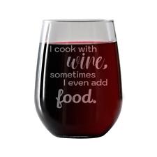 I cook with wine, sometimes i even add food || Stemless Wine Glass 17oz