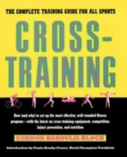 Cross-Training : The Complete Training Guide for All Sports by Gordon B....