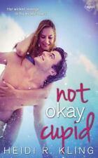 Not Okay, Cupid by Heidi R. Kling (2016, Paperback)