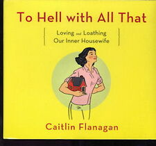 Audio book - To Hell With All That by Caitlin Flanagan   -   CD