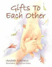 Gifts to Each Other by Andrea Stephens (2007, Paperback)