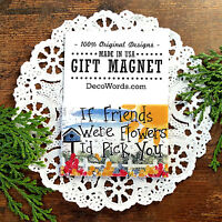DecoWords Fridge Magnet * If Friends were Flowers I'd Pick You * Cute Gift USA