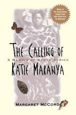 The Calling of Katie Makanya: A Memoir of South Africa: By McCord, Margaret, ...