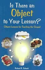 Is There An Object to Your Lesson? : Object Lessons for Teaching the Gospel by R