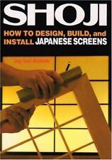 Shoji : How to Design, Build and Install Japanese Screens by Jay Van Arsdale...