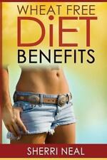 Wheat Free Diet Benefits by Sherri Neal (2013, Paperback)