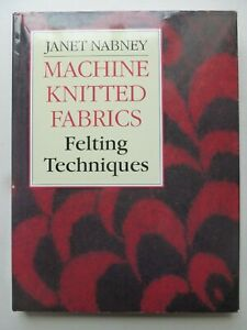 MACHINE KNITTED FABRICS Felting Techniques Written by Janet Nabney