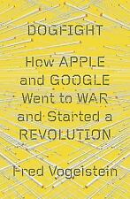 Dogfight: How Apple and Google Went to War and Started a Revolution, Vogelstein,
