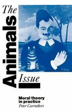 The Animals Issue : Moral Theory in Practice by Peter Carruthers (1992,...