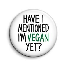 Have I Mentioned I'm Vegan Yet? Funny Novelty Button Pin Badge - 38mm/1.5 inch