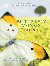 Butterfly Wings : A History of the Yates Family in Canada by Alan J. Yates...