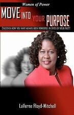 Women of Power Move into Your Purpose : Discover How You Have Always Been...