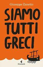 Giuseppe Zanetto SIAMO TUTTI GRECI prima edizione 2018