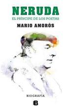 Neruda : El Principe de Los Poetas. la Biografia by Mario Amorós and Mario...