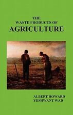 The Waste Products of Agriculture by Sir Albert Howard (2011, Hardcover)