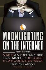 Moonlighting on the Internet: Make An Extra $1000 Per Month in Just 5-10...
