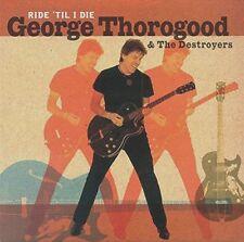 GEORGE THOROGOOD & THE DESTROYERS ~ RIDE 'TIL I DIE (New & Sealed) CD