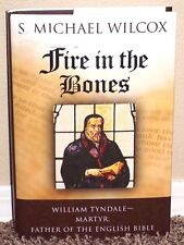 FIRE IN THE BONES WILLIAM TYNDALE BIBLE by S. Michael Wilcox 2004 LDS MORMON HB