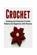 Crochet: Amazing and Awesome Crochet Patterns for Beginners with Pictures :...