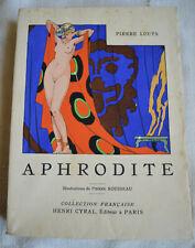 1929 Aphrodite Par Pierre Louys illustrations Rousseau édition Cyral numéroté