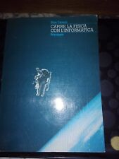 CAPIRE LA FISICA CON L'INFORMATICA -NORA CARACCI - PRINCIPATO -1A EDIZIONE 1988