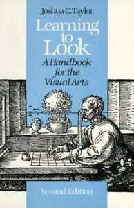 Learning to Look: A Handbook for the Visual Arts (Phoenix Books) by Taylor, Jos
