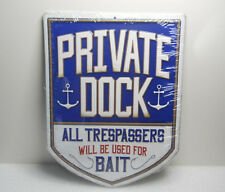 Private Dock All Trespassers Will Be Used For Bait Metal Sign Boat Lake Fishing