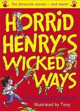 Horrid Henry's Wicked Ways: Ten Favourite Stories - And More! by Francesca Simo…