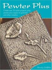 Pewter Plus 30+ stylish projects with pewter and other metals by Sandy Griffiths