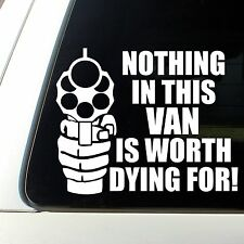 Nothing in this VAN is worth dying for Warning decal funny sticker window door