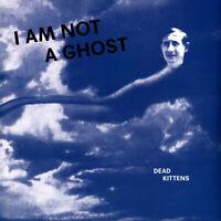 Dead Kittens - I Am Not A Ghost (Vinyl LP - 2019 - EU - Original)