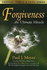 Forgiveness...the Ultimate Miracle (Fortune, Family & Faith Series) by Paul J. M