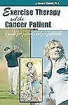 Exercise Therapy and the Cancer Patient: A Guide for Patients and Professionals