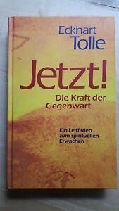 Jetzt! Die Kraft der Gegenwart von Eckhart Tolle Ein Leitfaden zum spirituellen