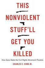 This Nonviolent Stuff'll Get You Killed: How Guns Made the Civil-ExLibrary