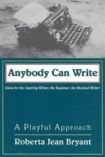 Anybody Can Write : A Playful Approach; Ideas for Aspiring Writers, the...