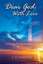 Dear God : Words of Praise to Exalt His Name: with Love by C. D. Swanson...