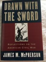 Drawn with the Sword : Reflections on the American Civil War by James M. McPher…