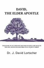 David, the Elder Apostle : The Story of an Unknown Man Who Played a Key Role...