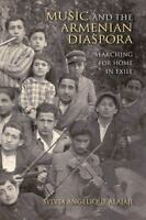 Music and the Armenian Diaspora: Searching for Home in Exile [Public Cultures of